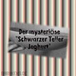 """""""Schwarzer Teller-Joghurt"""""""