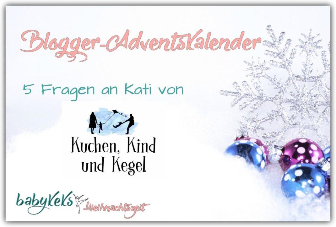 Blogger Adventskalender 5 Fragen An Kati Von Kuchen Kind Und Kegel