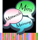 Mini ~ Mittwoch ~ Meinung #11